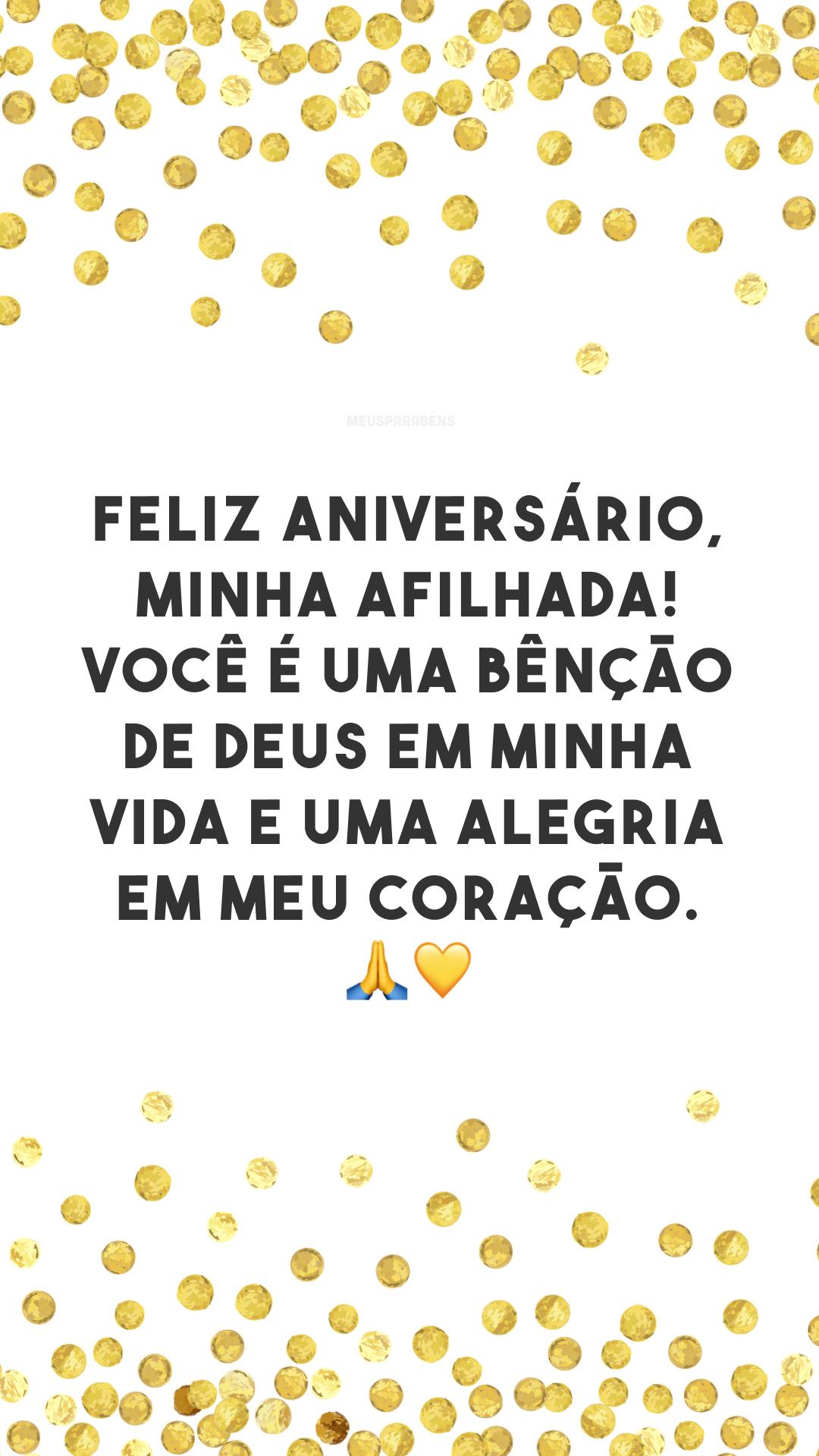Feliz aniversário, minha afilhada! Você é uma bênção de Deus em minha vida e uma alegria em meu coração. 🙏💛