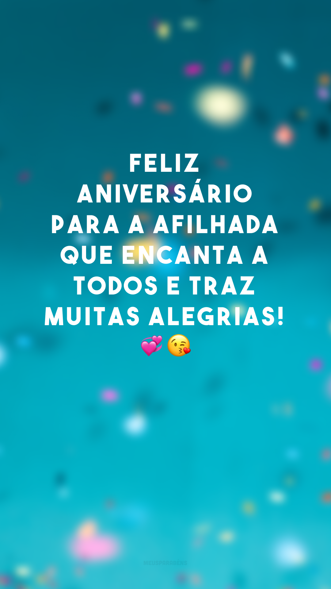 Feliz aniversário para a afilhada que encanta a todos e traz muitas alegrias! ??