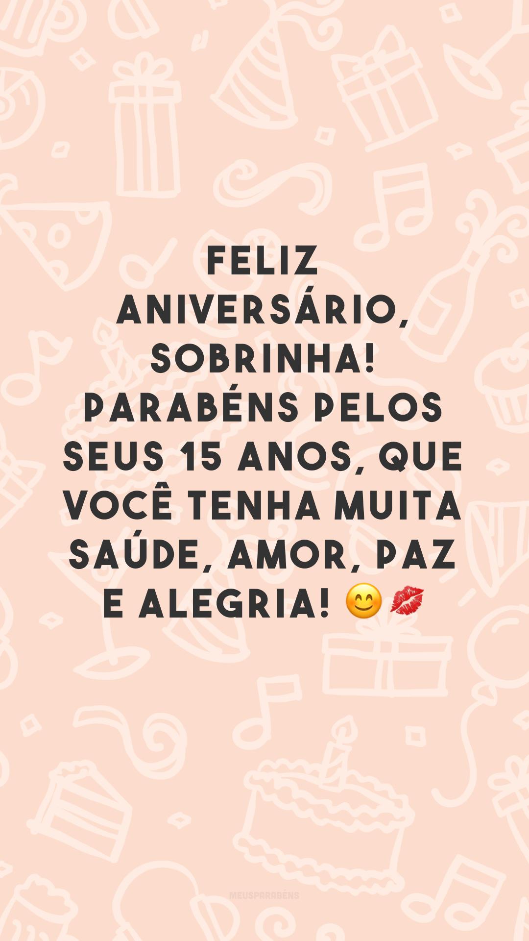 Feliz aniversário, sobrinha! Parabéns pelos seus 15 anos, que você tenha muita saúde, amor, paz e alegria! 😊💋