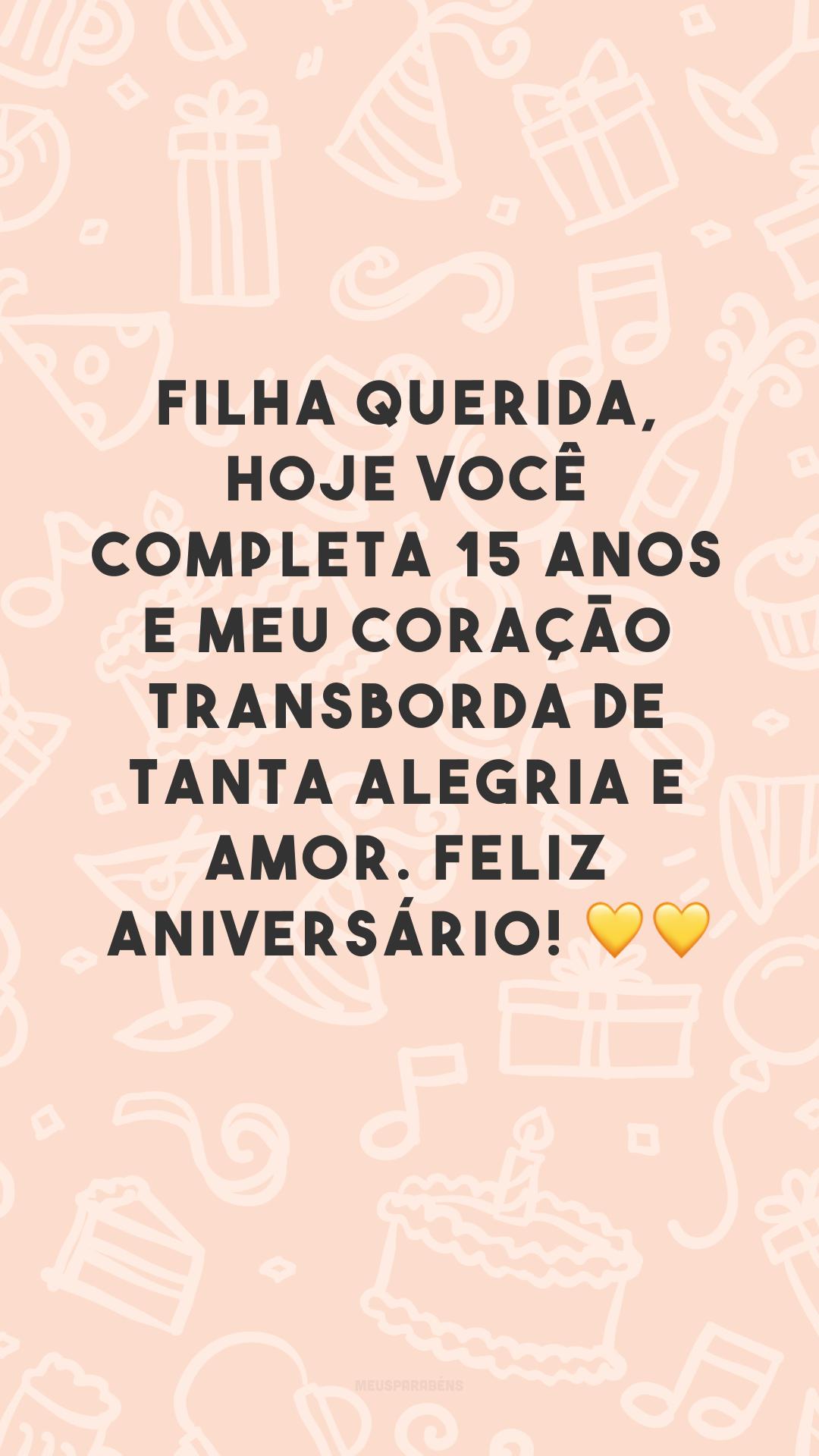 Filha querida, hoje você completa 15 anos e meu coração transborda de tanta alegria e amor. Feliz aniversário! 💛💛