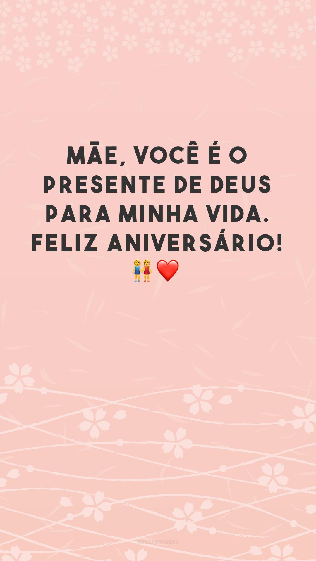 Mãe, você é o presente de Deus para minha vida. Feliz aniversário! ?❤