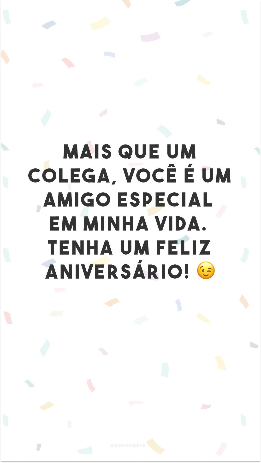 Mais que um colega, você é um amigo especial em minha vida. Tenha um feliz aniversário! 😉