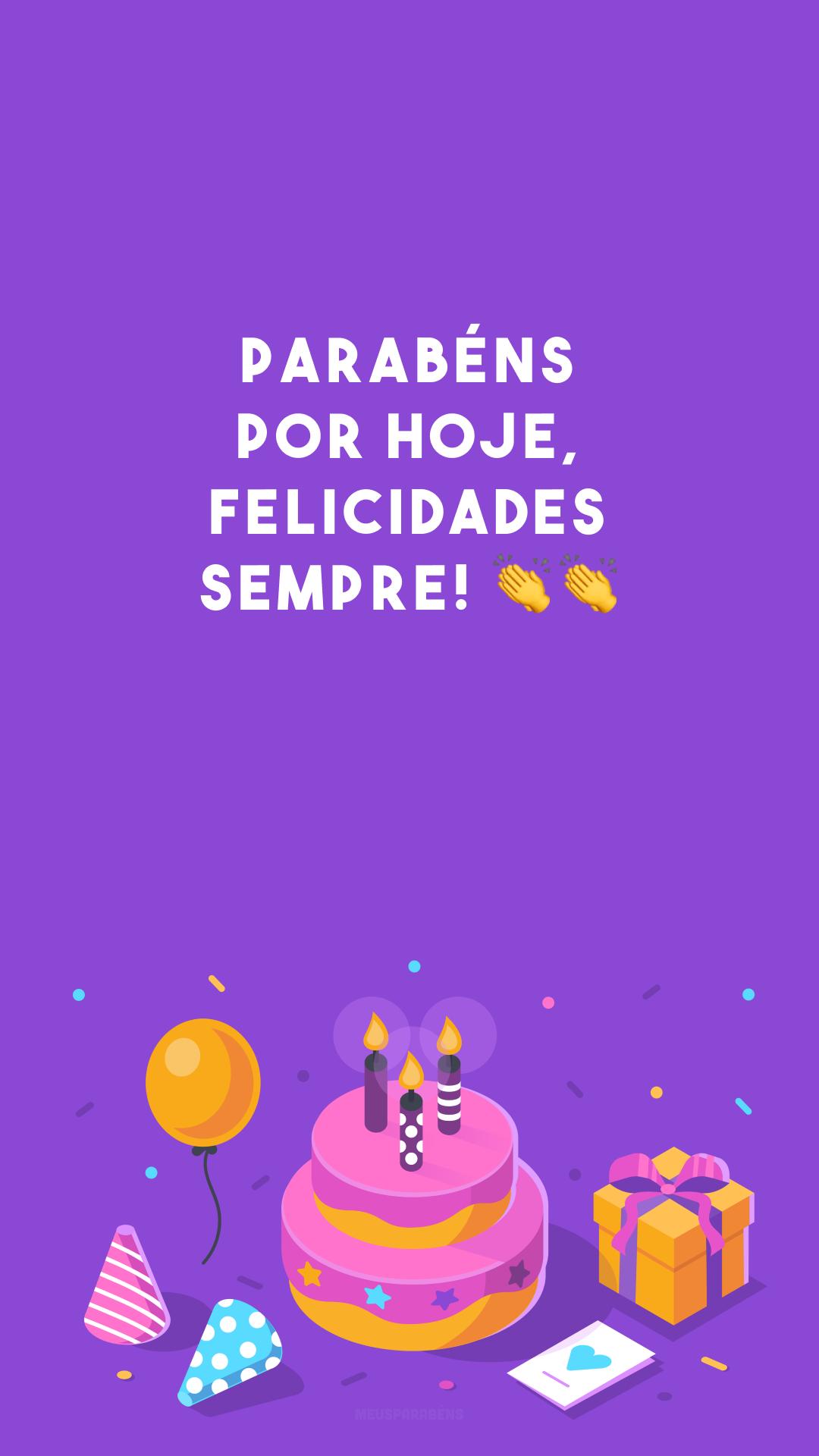 Parabéns por hoje, felicidades sempre! 👏👏<br />