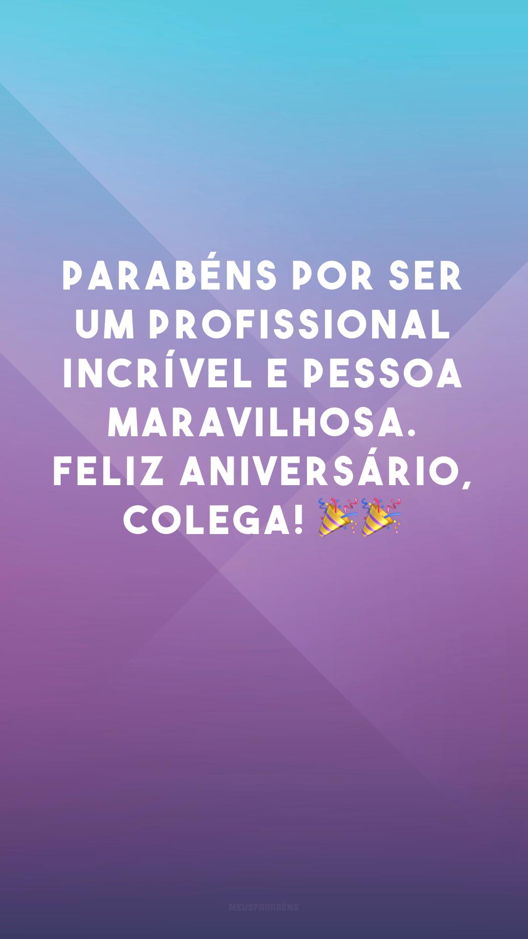 Parabéns por ser um profissional incrível e pessoa maravilhosa. Feliz aniversário, colega! 🎉🎉