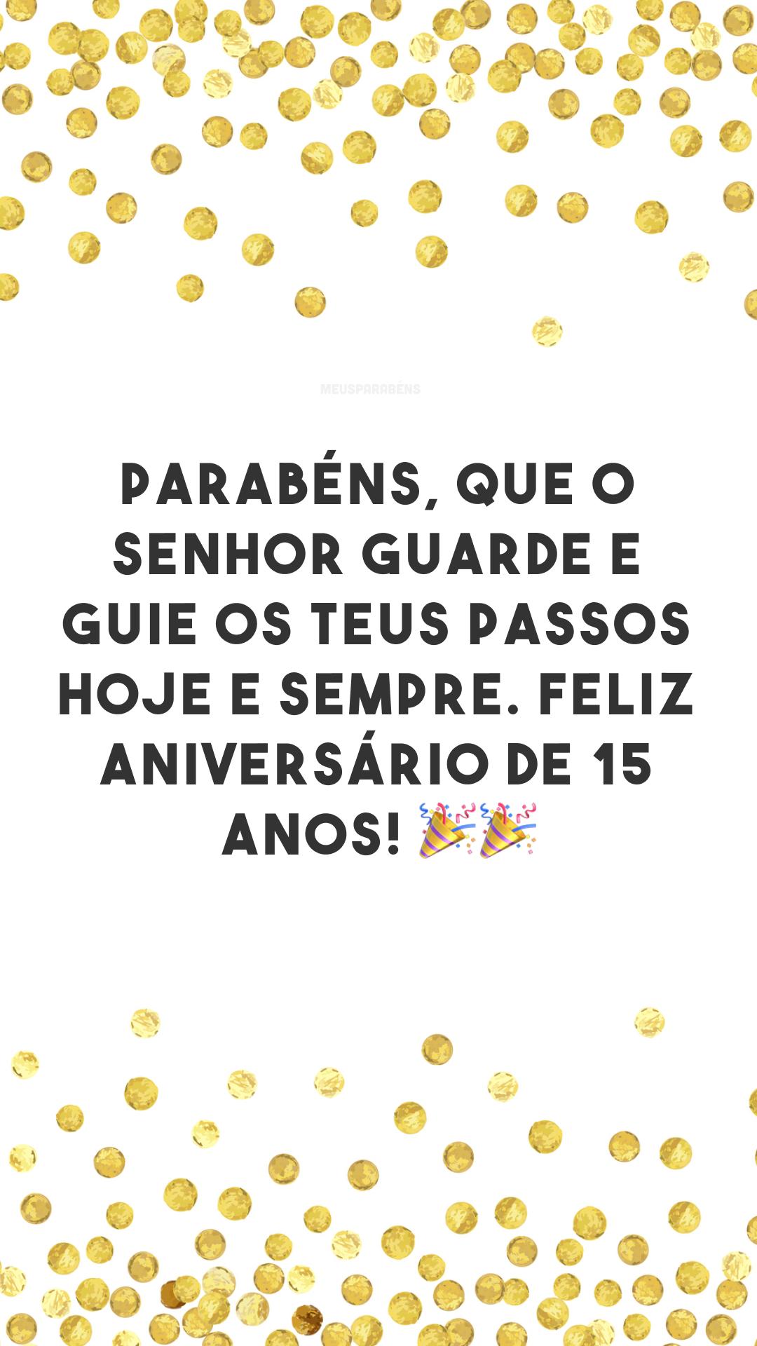 Parabéns, que o Senhor guarde e guie os teus passos hoje e sempre. Feliz aniversário de 15 anos! 🎉🎉