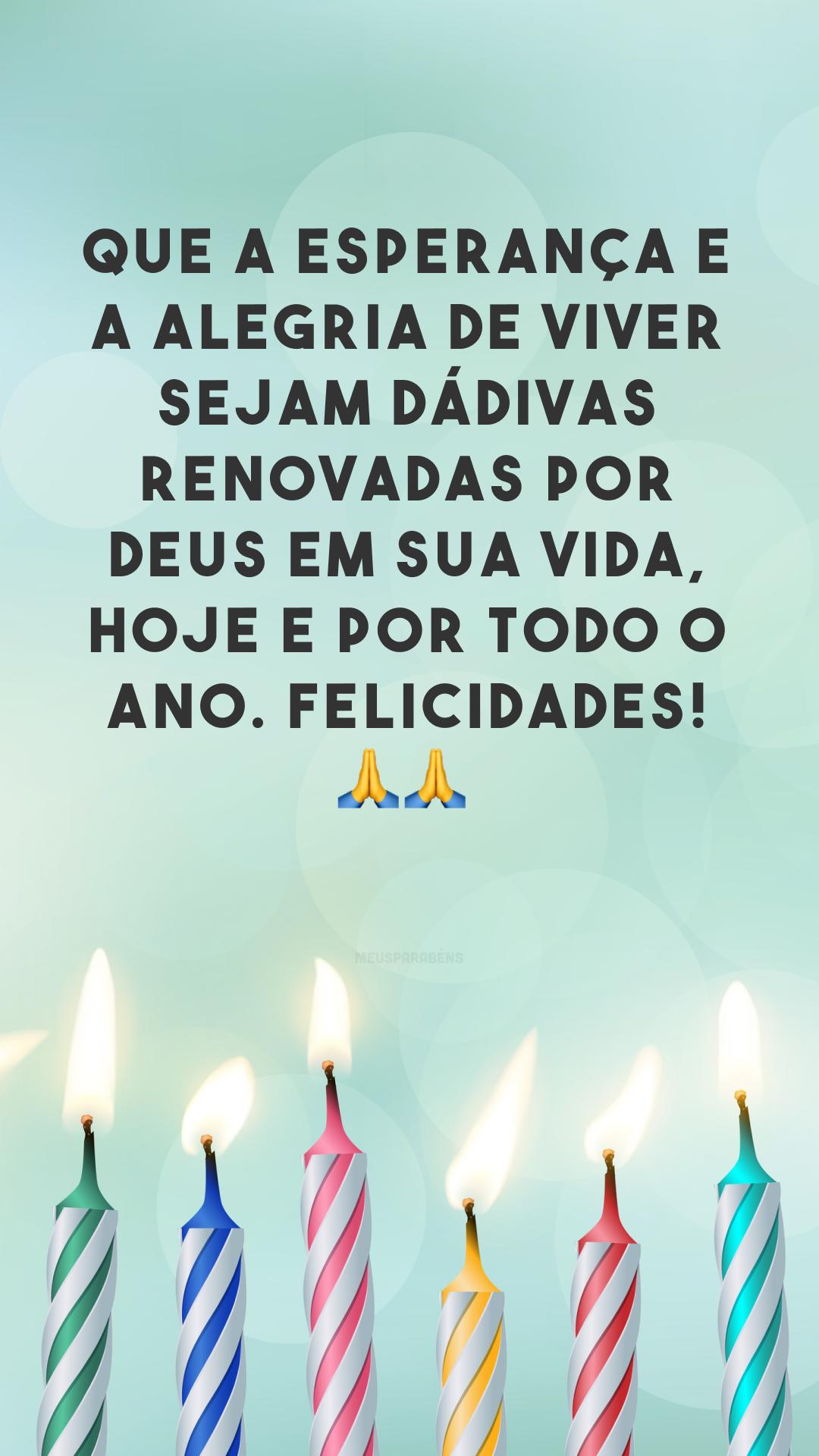 Que a esperança e a alegria de viver sejam dádivas renovadas por Deus em sua vida, hoje e por todo o ano. Felicidades! 🙏🙏<br />