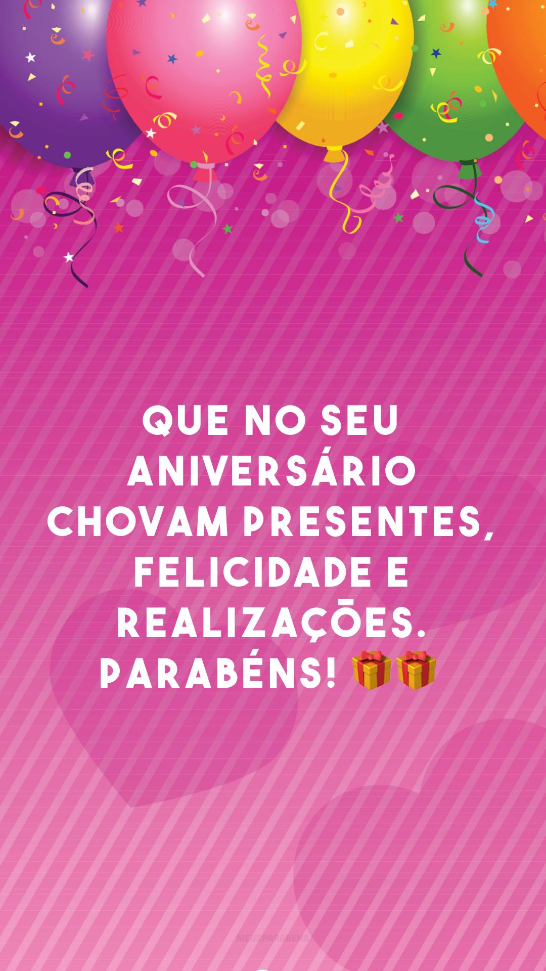 Que no seu aniversário chovam presentes, felicidade e realizações. Parabéns! 🎁🎁<br />