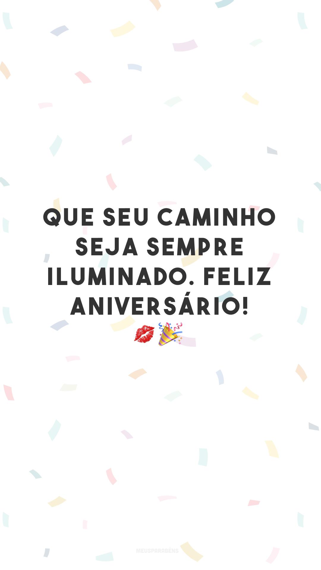 Que seu caminho seja sempre iluminado. Feliz aniversário! 💋🎉<br />