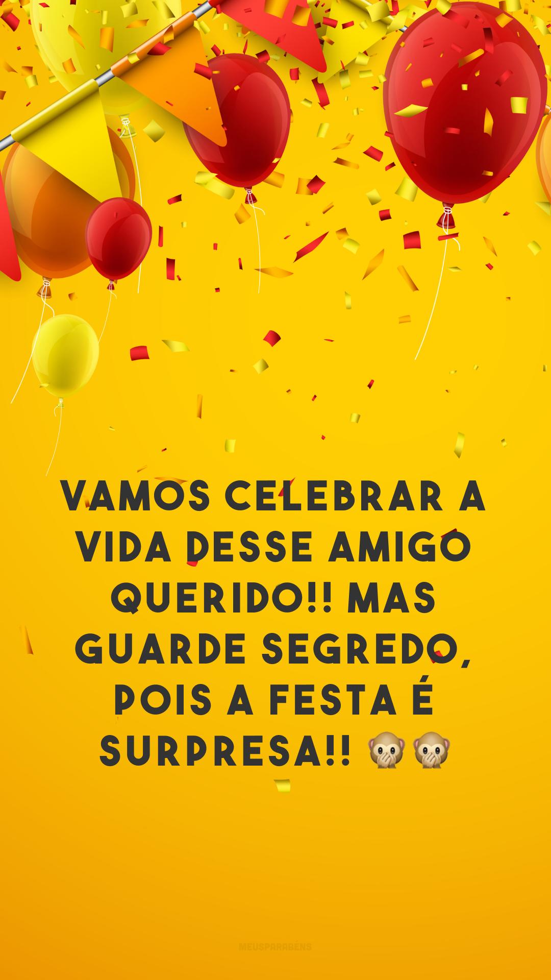 Vamos celebrar a vida desse amigo querido!! Mas guarde segredo, pois a festa é surpresa!! 🙊🙊