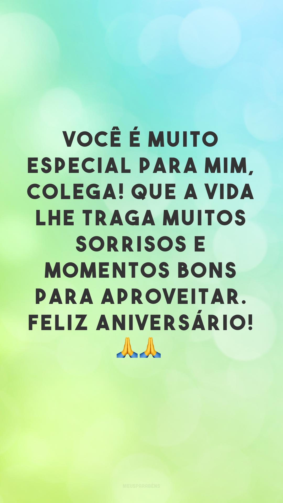 Você é muito especial para mim, colega! Que a vida lhe traga muitos sorrisos e momentos bons para aproveitar. Feliz aniversário! 🙏🙏<br /> <br />