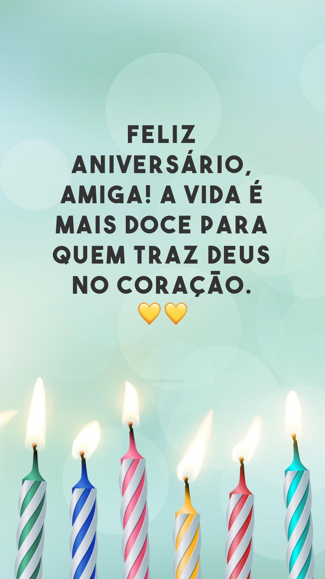 Feliz aniversário, amiga! A vida é mais doce para quem traz Deus no coração. ??