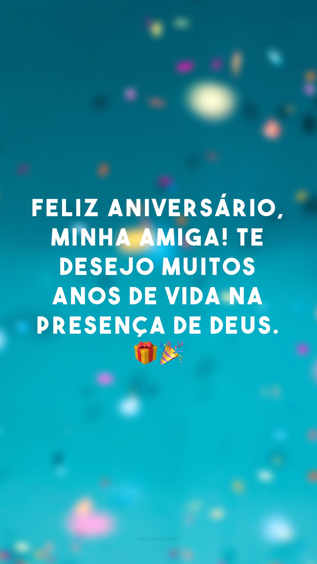Feliz aniversário, minha amiga! Te desejo muitos anos de vida na presença de Deus. ??