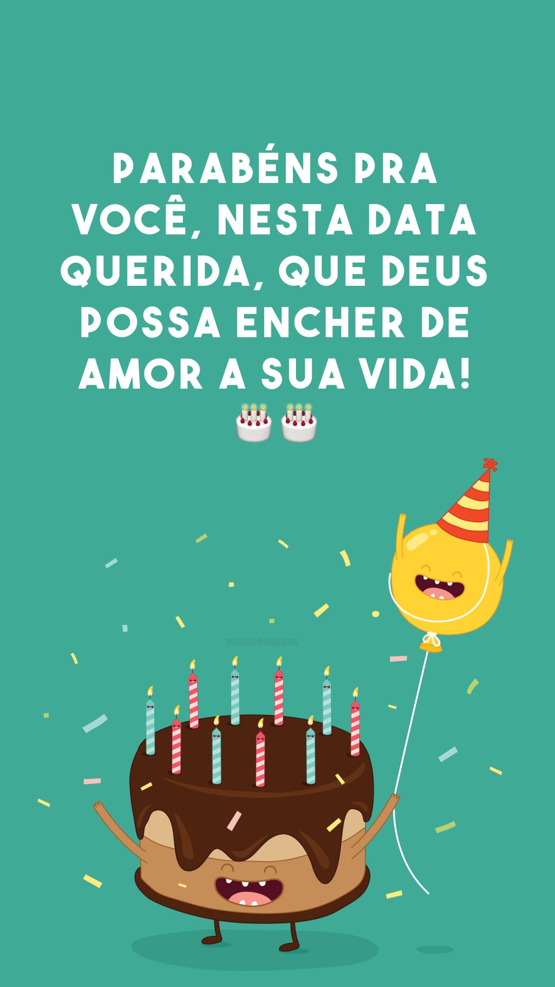 Parabéns pra você, nesta data querida, que Deus possa encher de amor a sua vida! ??