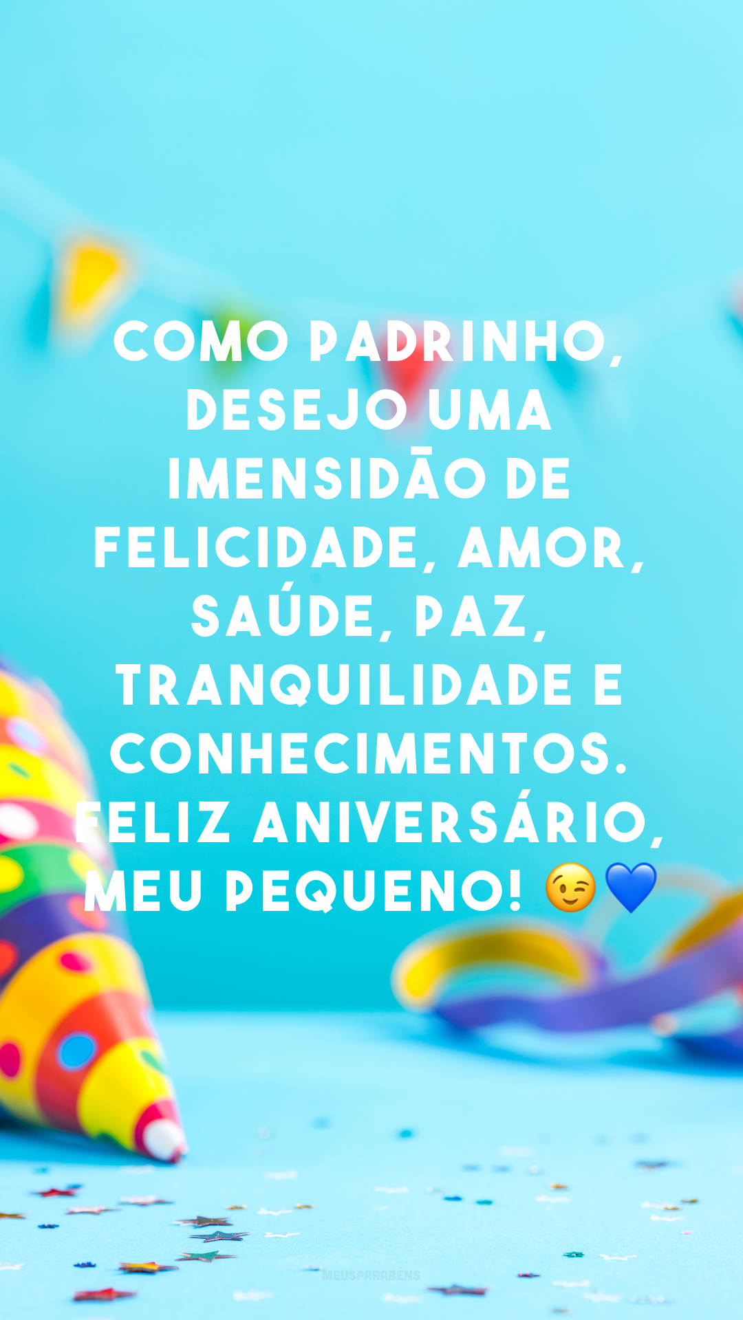 Como padrinho, desejo uma imensidão de felicidade, amor, saúde, paz, tranquilidade e conhecimentos. Feliz aniversário, meu pequeno! 😉💙