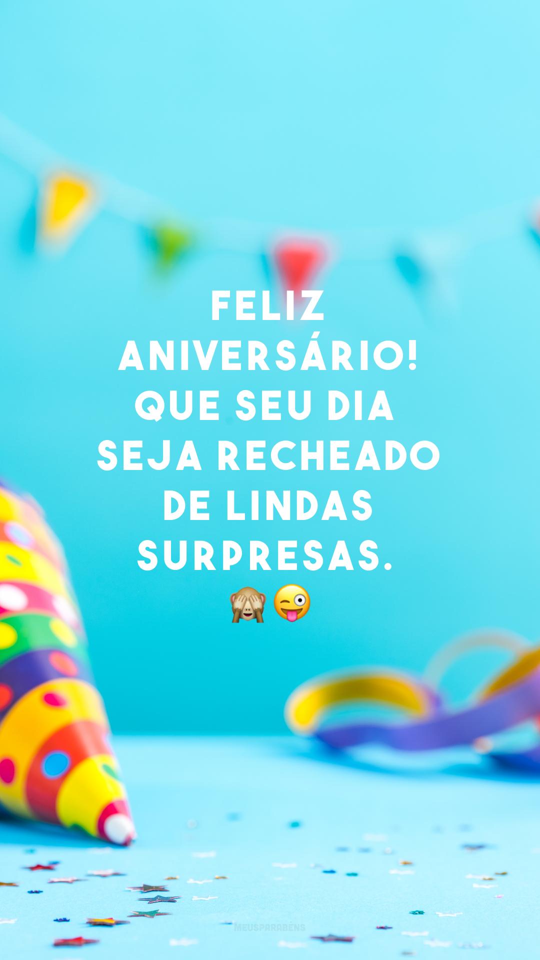 Feliz aniversário! Que seu dia seja recheado de lindas surpresas. ??