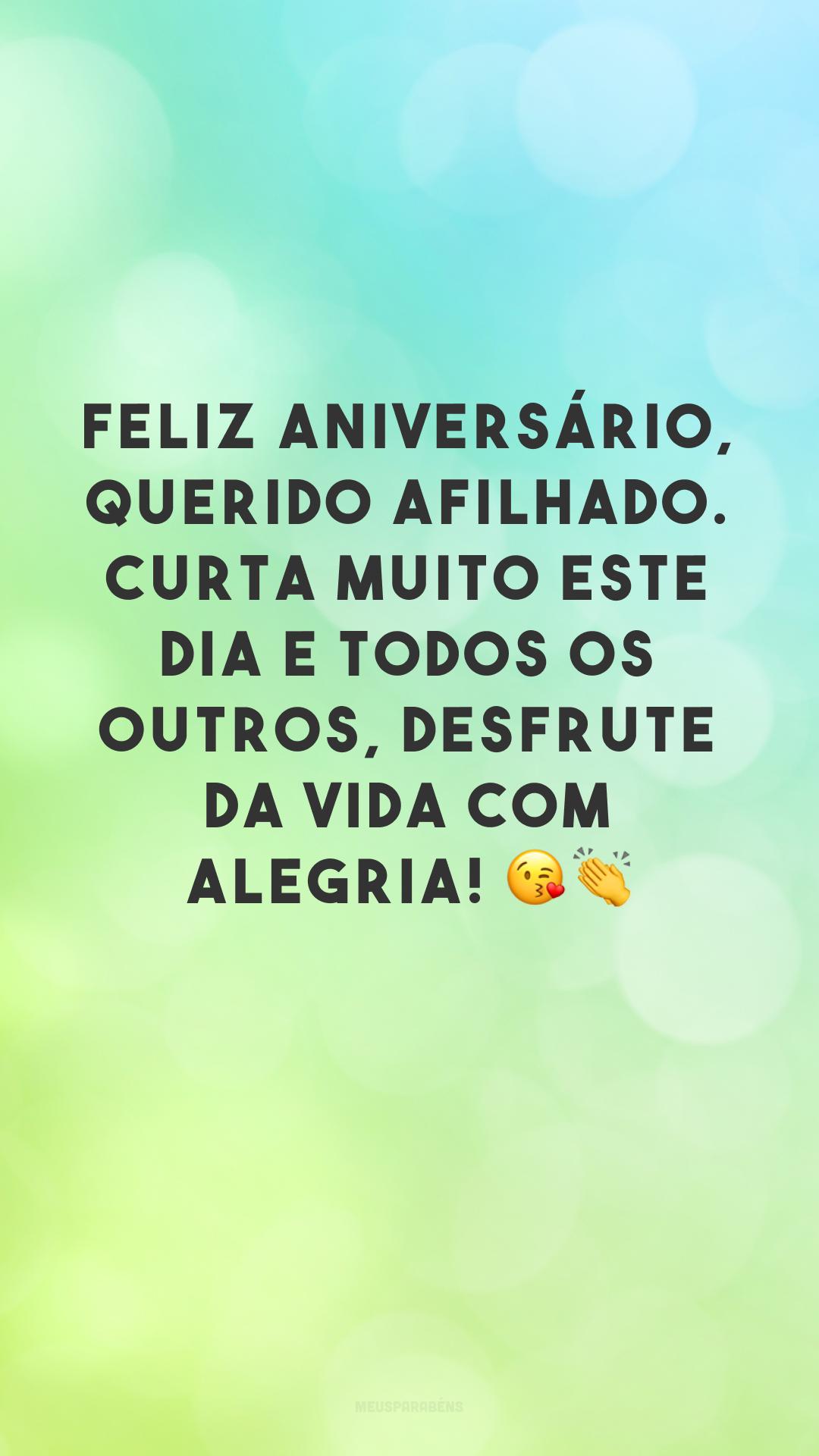 Feliz aniversário, querido afilhado. Curta muito este dia e todos os outros, desfrute da vida com alegria! 😘👏