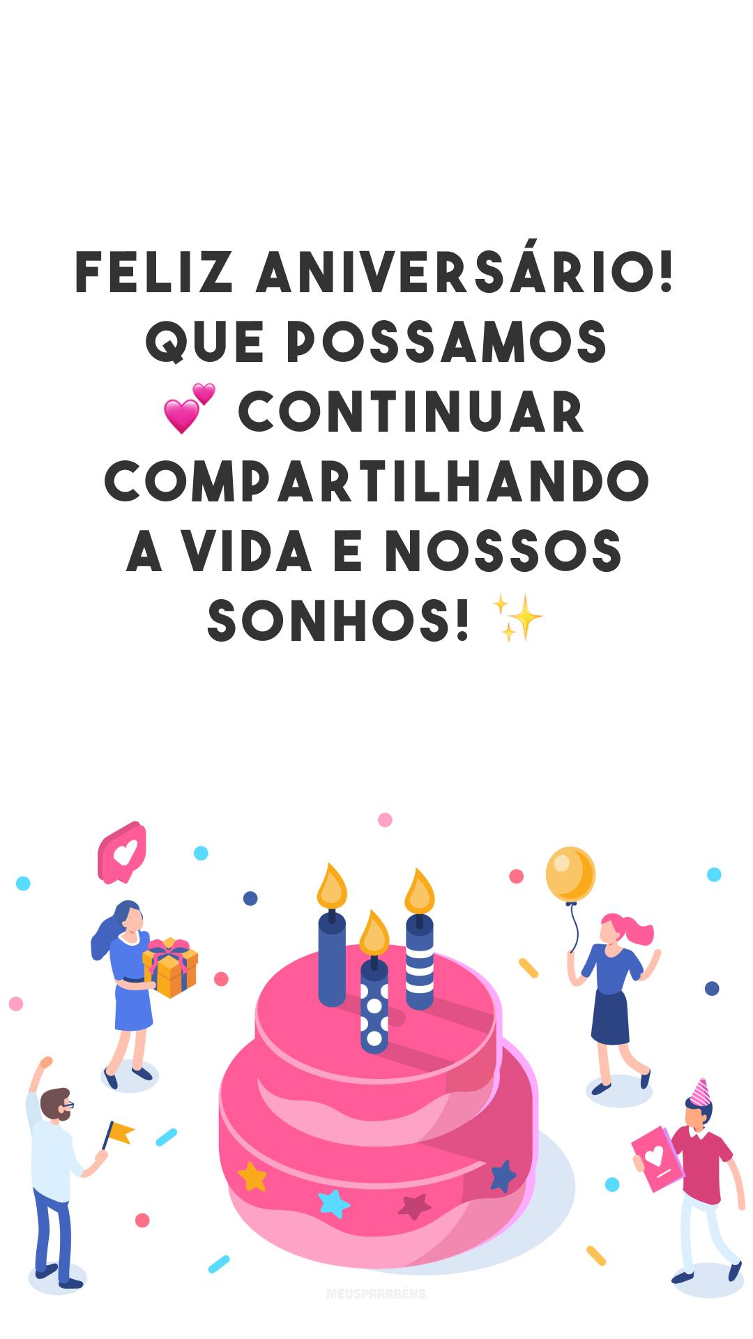 Feliz aniversário! Que possamos 💕 continuar compartilhando a vida e nossos sonhos! ✨