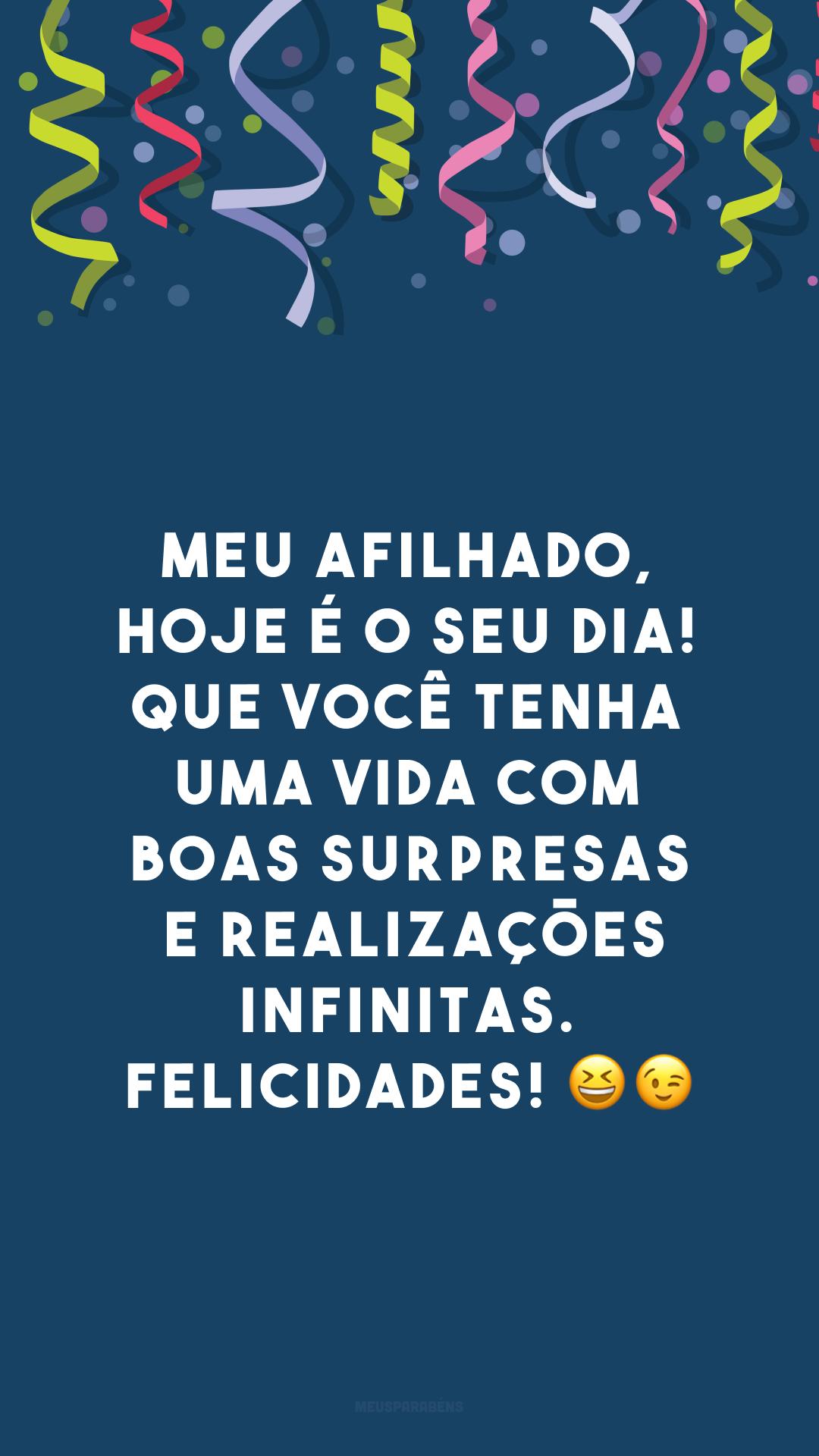 Meu afilhado, hoje é o seu dia! Que você tenha uma vida com boas surpresas e realizações infinitas. Felicidades! 😆😉
