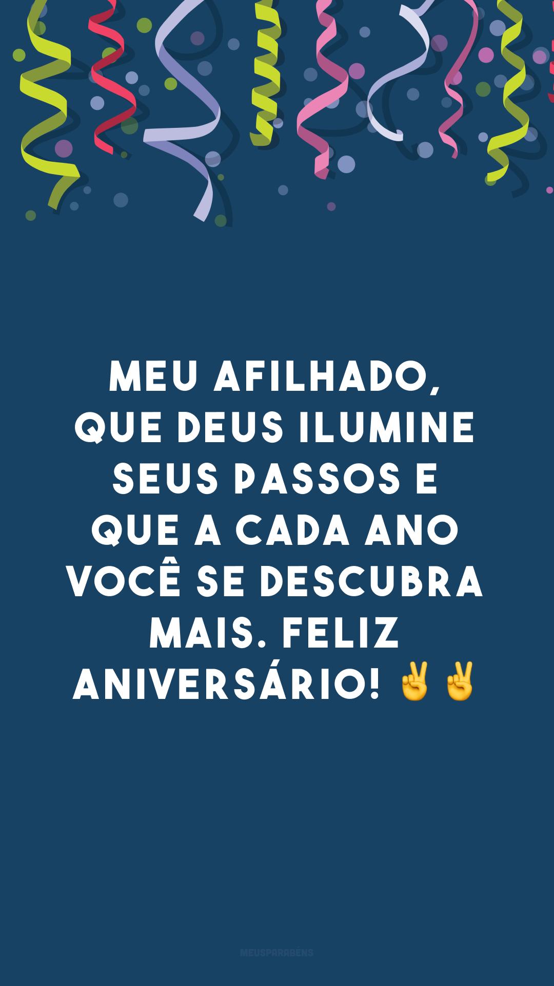 Meu afilhado, que Deus ilumine seus passos e que a cada ano você se descubra mais. Feliz aniversário! ✌✌
