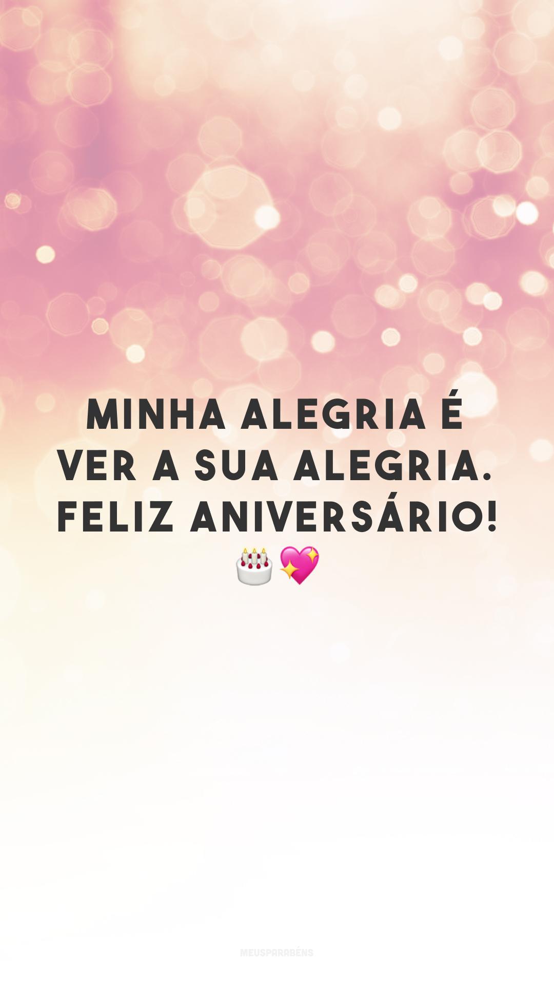 Minha alegria é ver a sua alegria. Feliz aniversário! 🎂💖