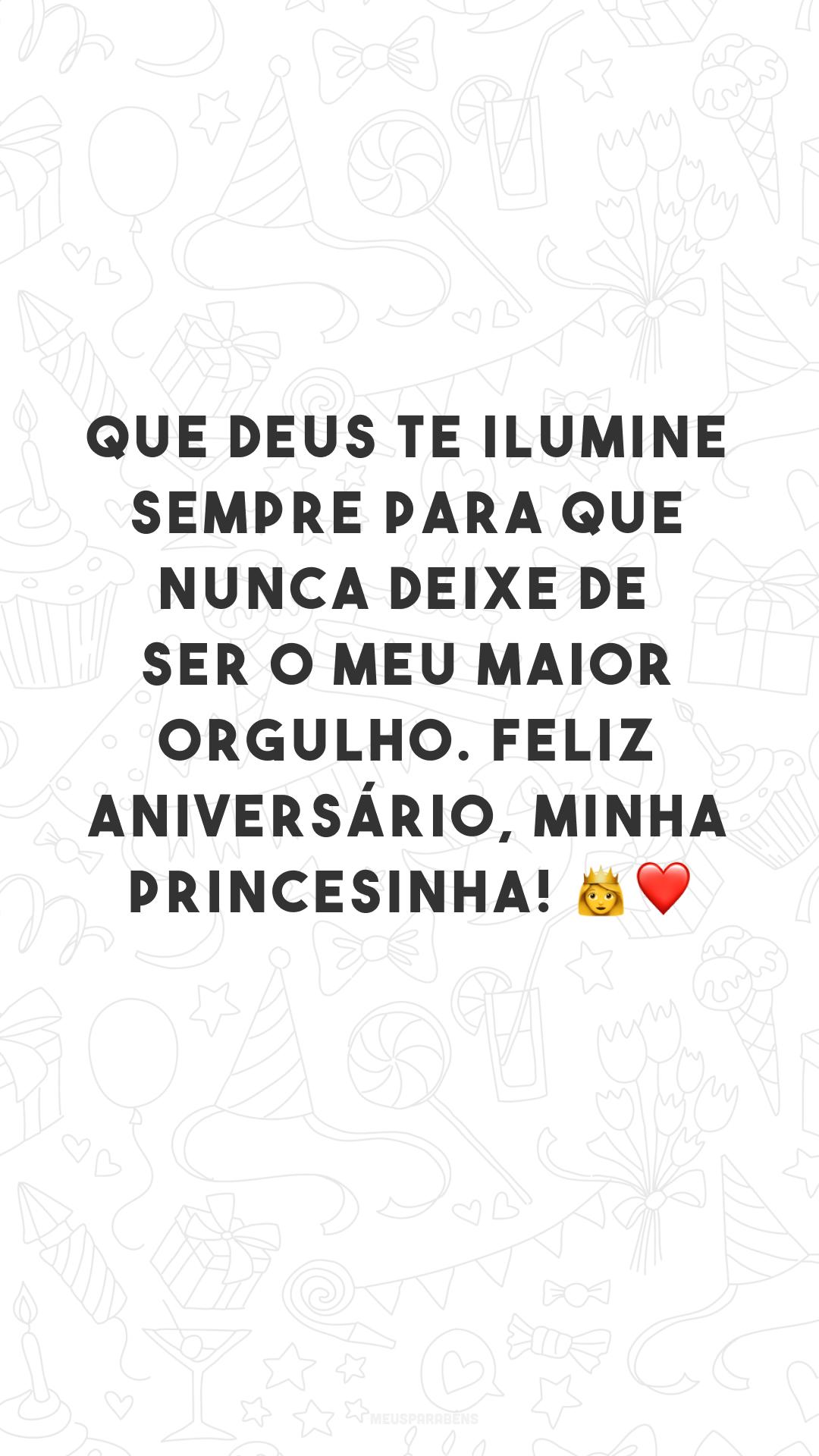 Que Deus te ilumine sempre para que nunca deixe de ser o meu maior orgulho. Feliz aniversário, minha princesinha! ?❤
