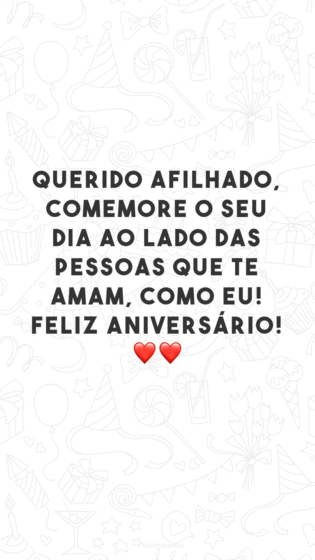Querido afilhado, comemore o seu dia ao lado das pessoas que te amam, como eu! Feliz aniversário! ❤❤