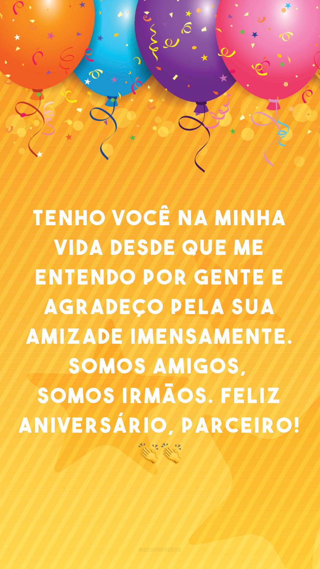 Tenho você na minha vida desde que me entendo por gente e agradeço pela sua amizade imensamente. Somos amigos, somos irmãos. Feliz aniversário, parceiro! 👏👏
