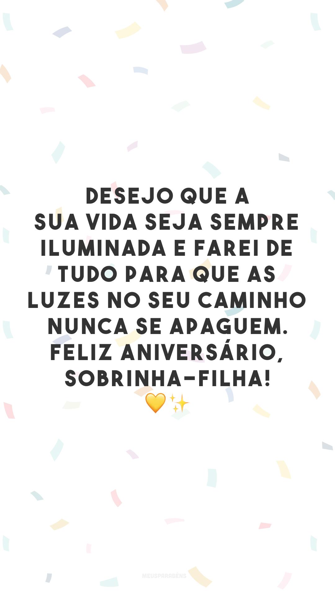 Desejo que a sua vida seja sempre iluminada e farei de tudo para que as luzes no seu caminho nunca se apaguem. Feliz aniversário, sobrinha-filha! 💛✨