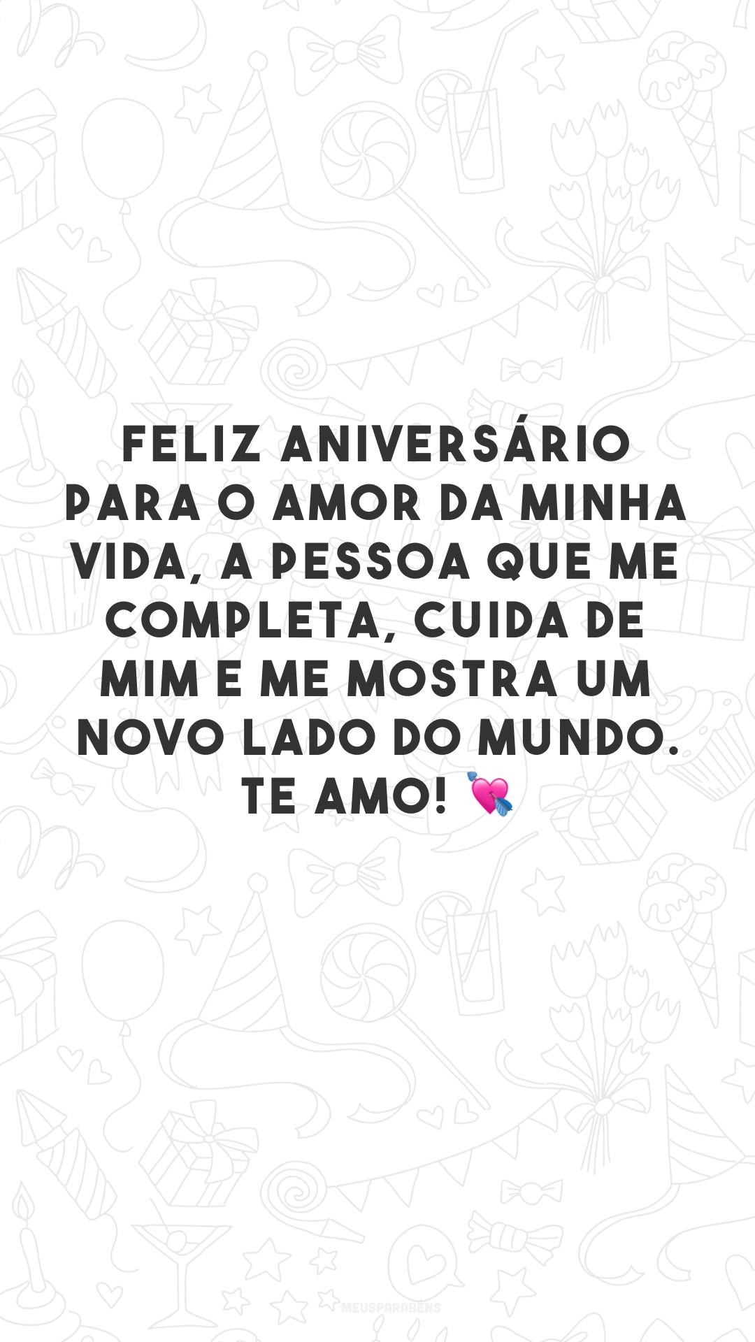 Feliz aniversário para o amor da minha vida, a pessoa que me completa, cuida de mim e me mostra um novo lado do mundo. Te amo! 💘