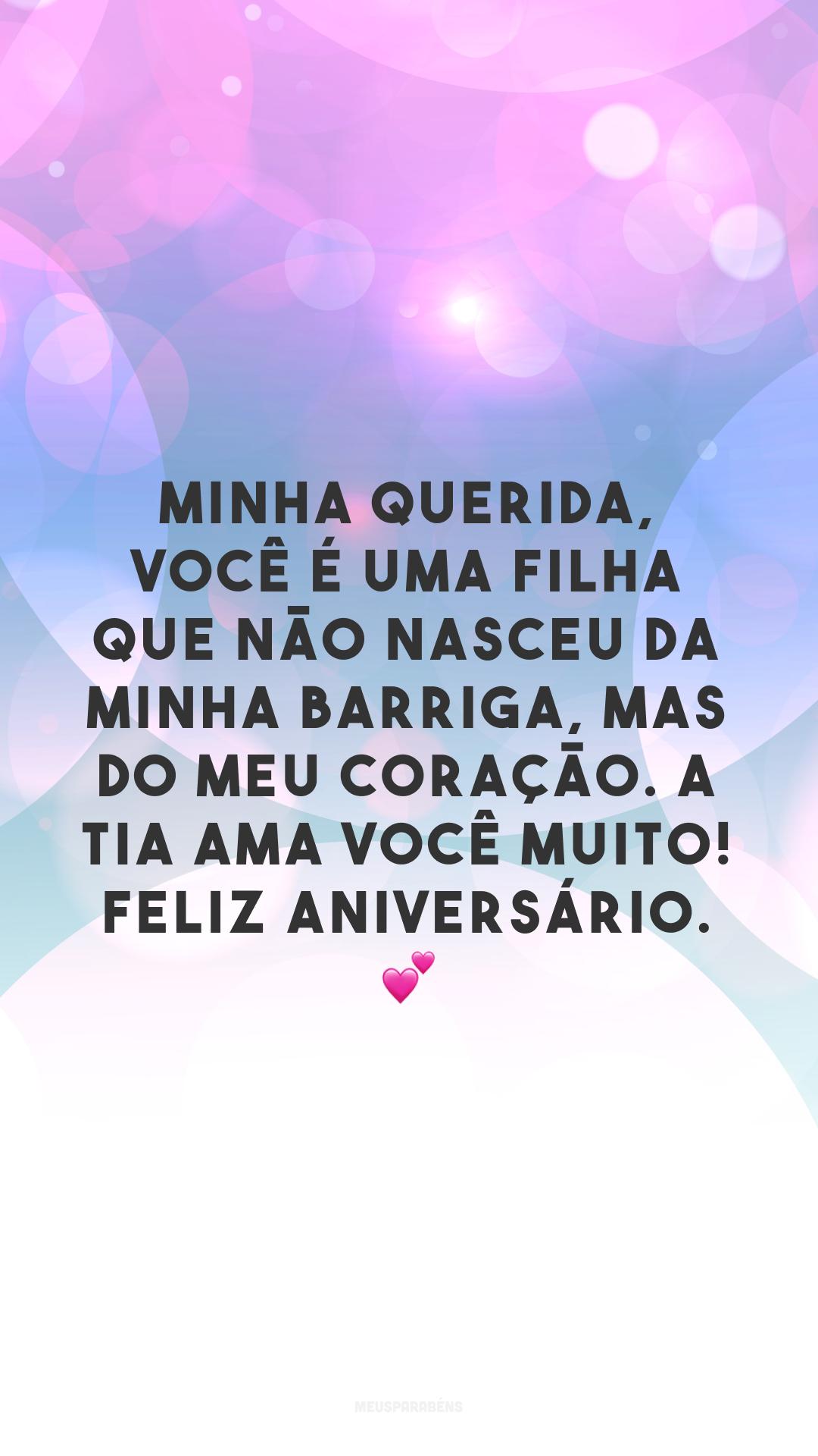 Minha querida, você é uma filha que não nasceu da minha barriga, mas do meu coração. A tia ama você muito! Feliz aniversário. 💕