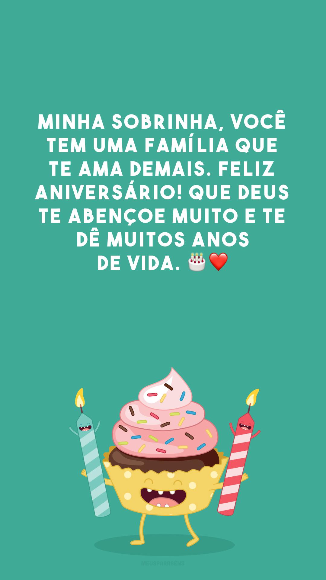 Minha sobrinha, você tem uma família que te ama demais. Feliz aniversário! Que Deus te abençoe muito e te dê muitos anos de vida. 🎂❤