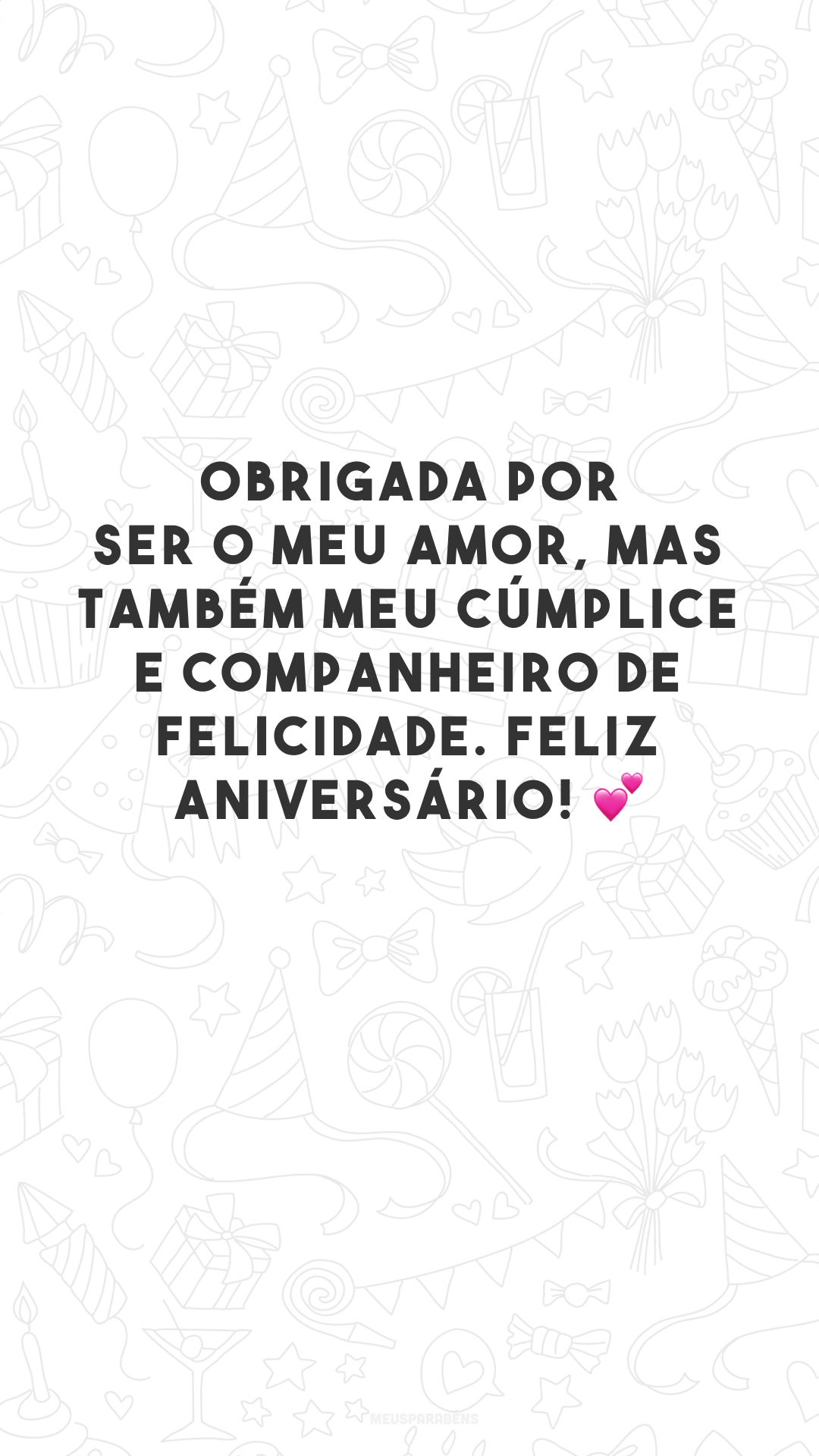 Obrigada por ser o meu amor, mas também meu cúmplice e companheiro de felicidade. Feliz aniversário! 💕