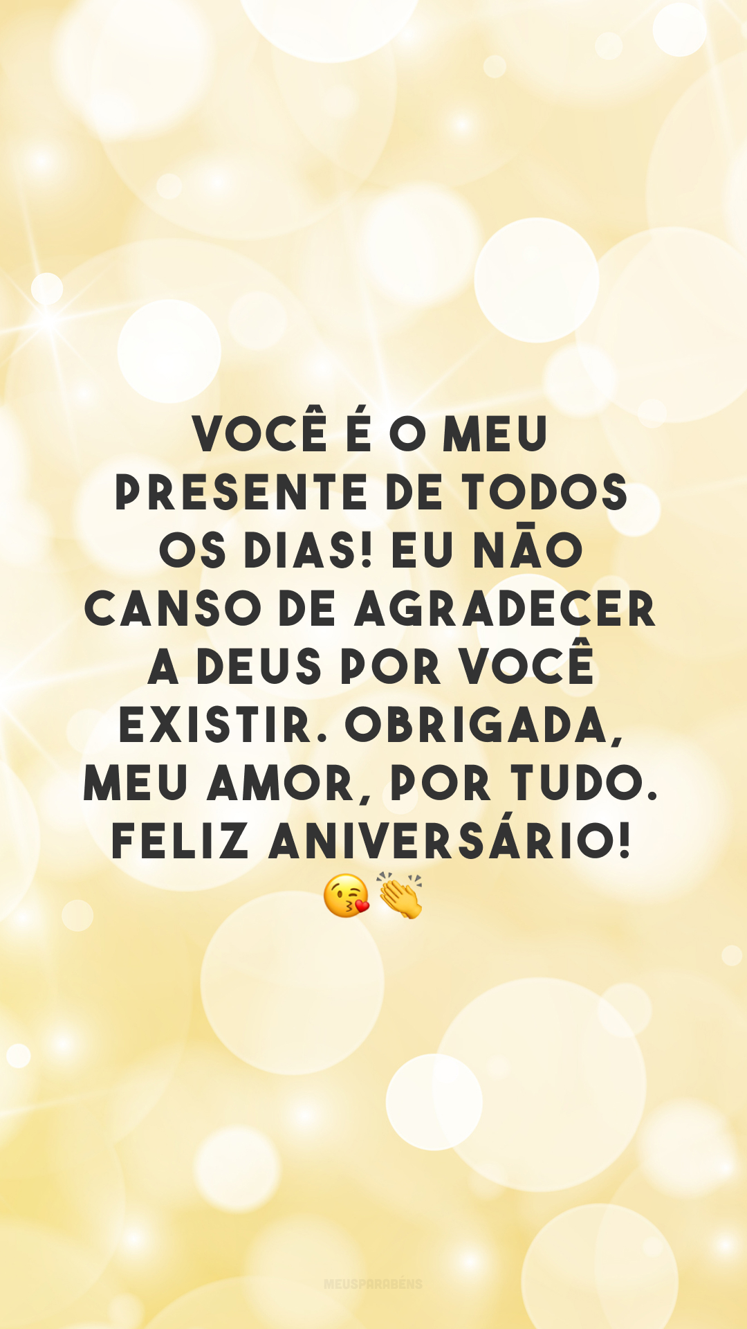 Você é o meu presente de todos os dias! Eu não canso de agradecer a Deus por você existir. Obrigada, meu amor, por tudo. Feliz aniversário! 😘👏