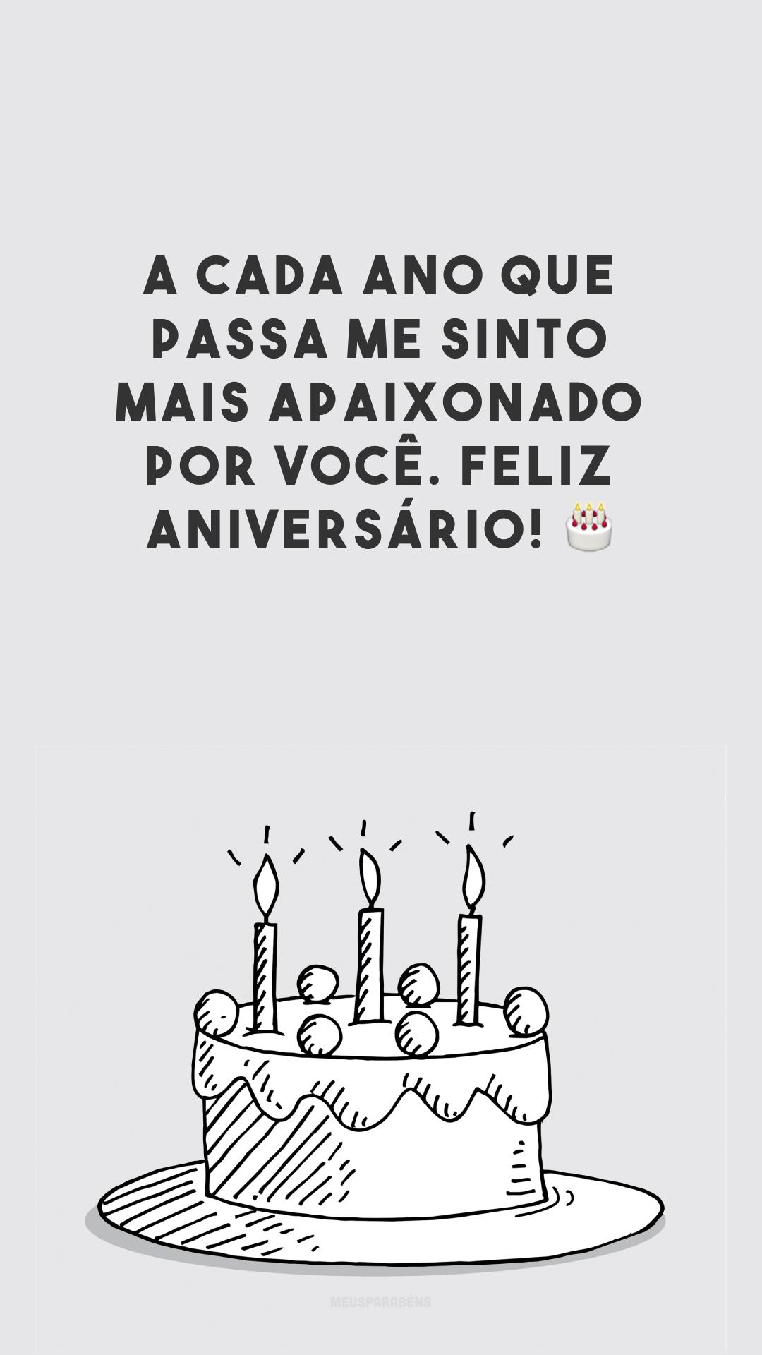 A cada ano que passa me sinto mais apaixonado por você. Feliz aniversário! 🎂