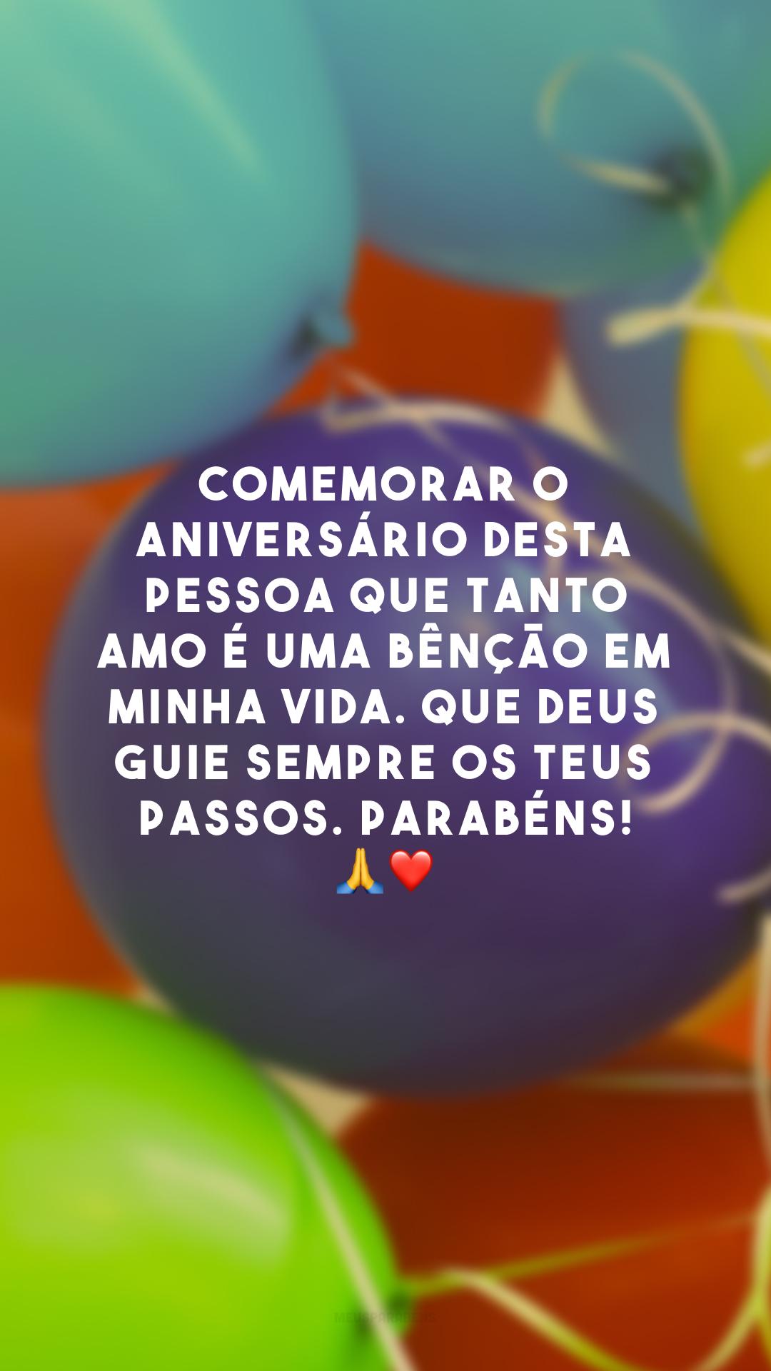 Comemorar o aniversário desta pessoa que tanto amo é uma bênção em minha vida. Que Deus guie sempre os teus passos. Parabéns! ?❤