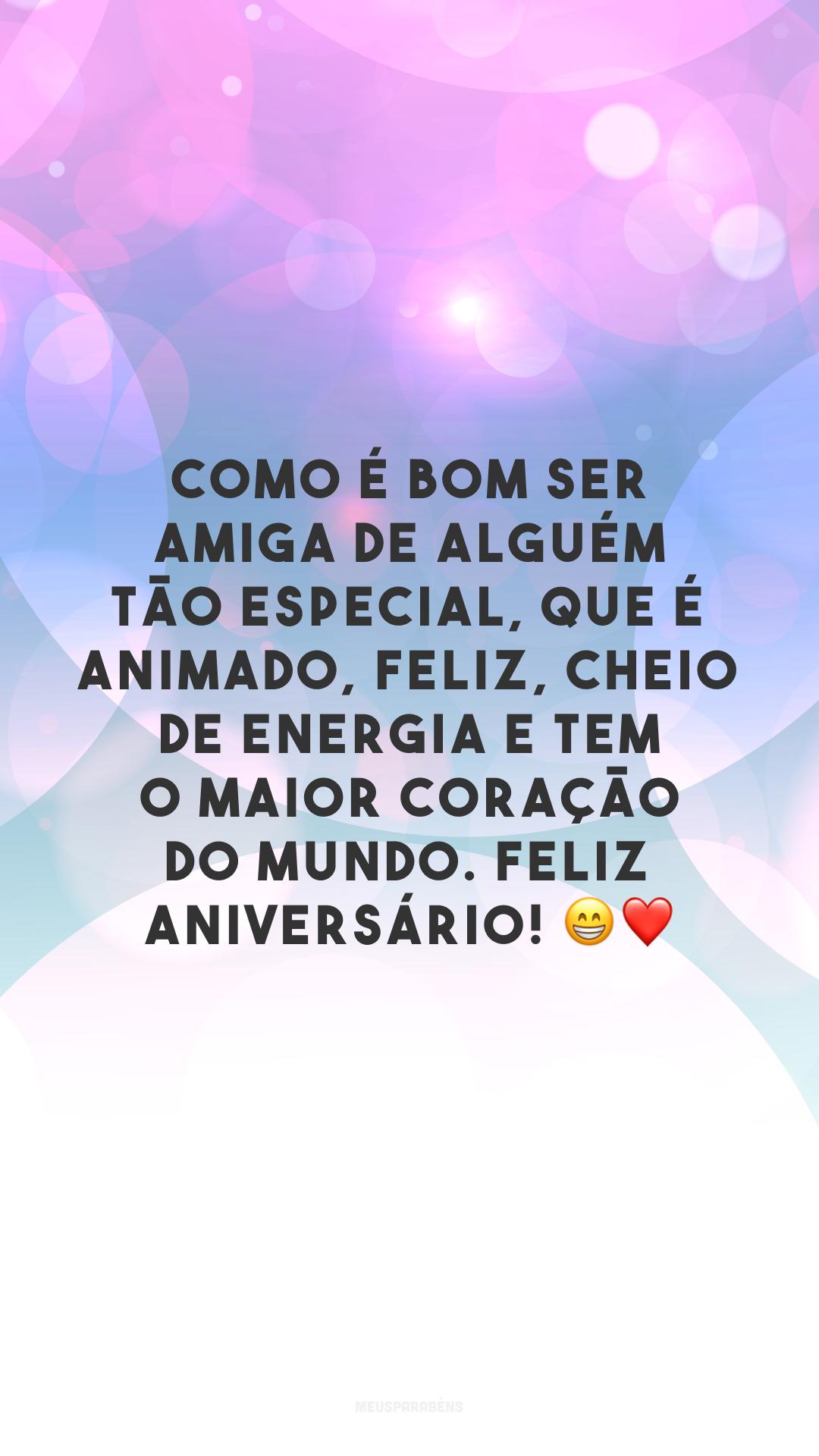 Como é bom ser amiga de alguém tão especial, que é animado, feliz, cheio de energia e tem o maior coração do mundo. Feliz aniversário! ?❤