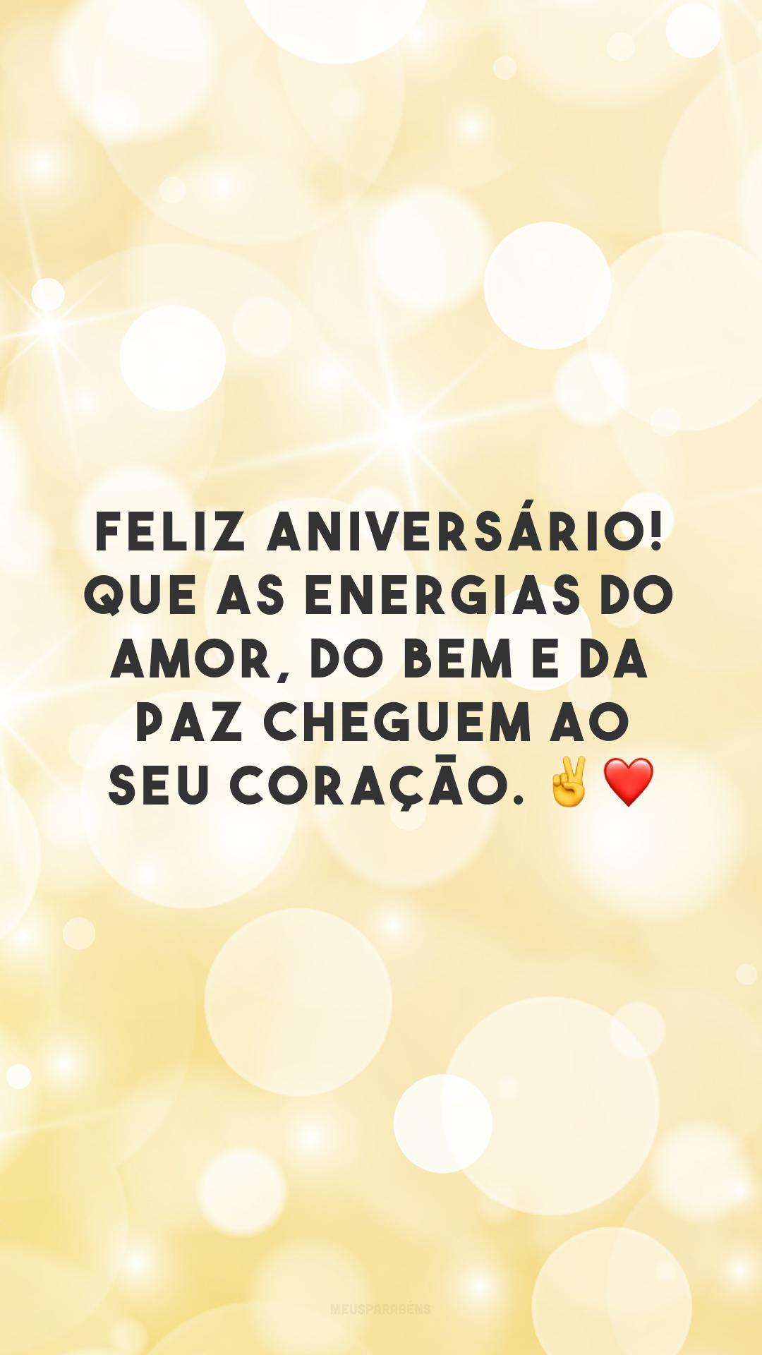 Feliz aniversário! Que as energias do amor, do bem e da paz cheguem ao seu coração. ✌❤
