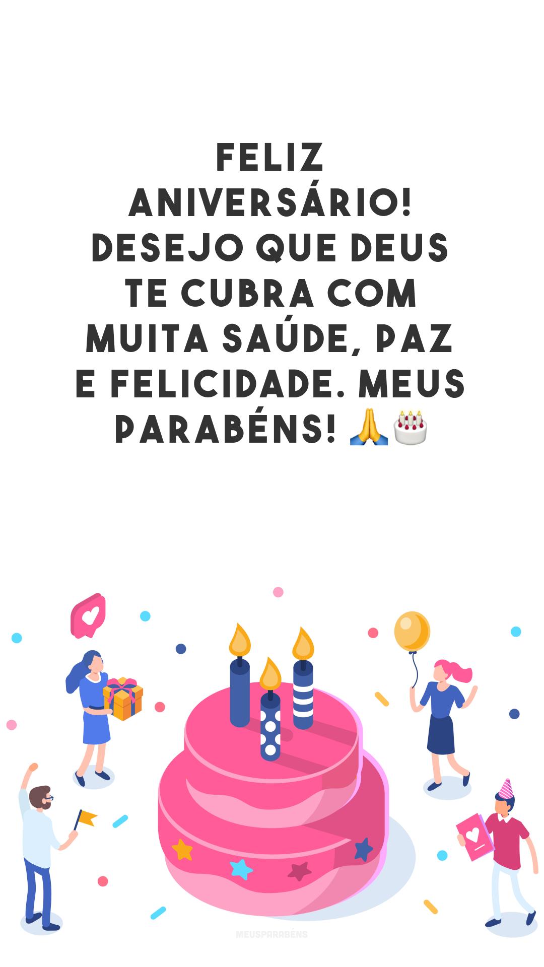 Feliz aniversário! Desejo que Deus te cubra com muita saúde, paz e felicidade. Meus parabéns! 🙏🎂