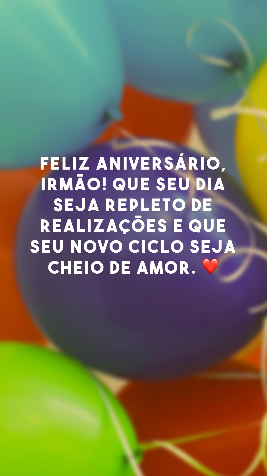Feliz aniversário, irmão! Que seu dia seja repleto de realizações e que seu novo ciclo seja cheio de amor. ❤