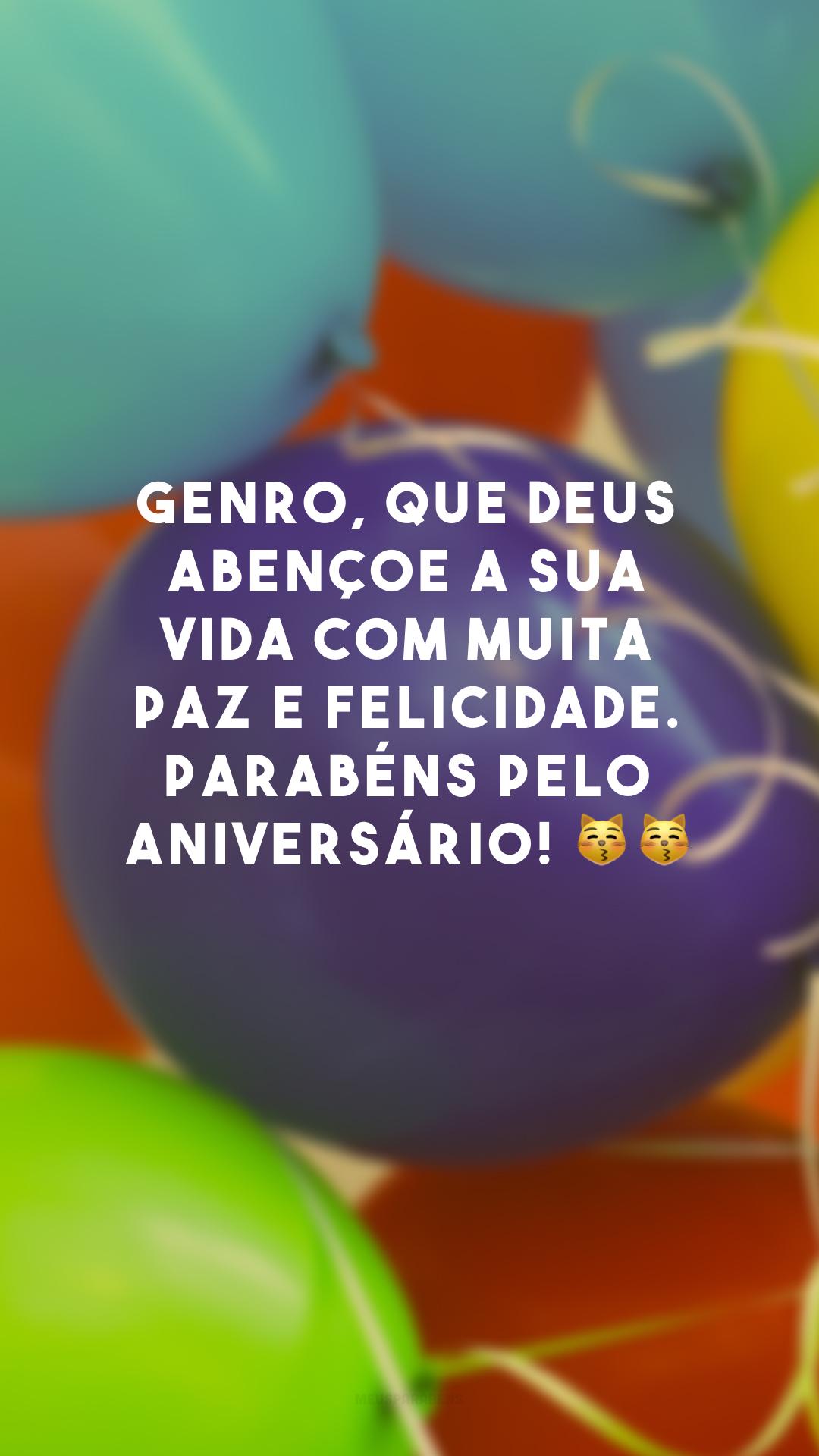 Genro, que Deus abençoe a sua vida com muita paz e felicidade. Parabéns pelo aniversário! 😽😽