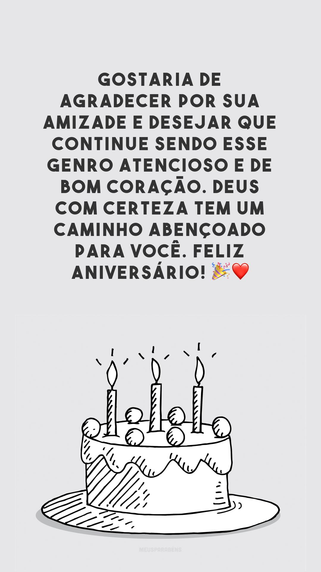 Gostaria de agradecer por sua amizade e desejar que continue sendo esse genro atencioso e de bom coração. Deus com certeza tem um caminho abençoado para você. Feliz aniversário! 🎉❤