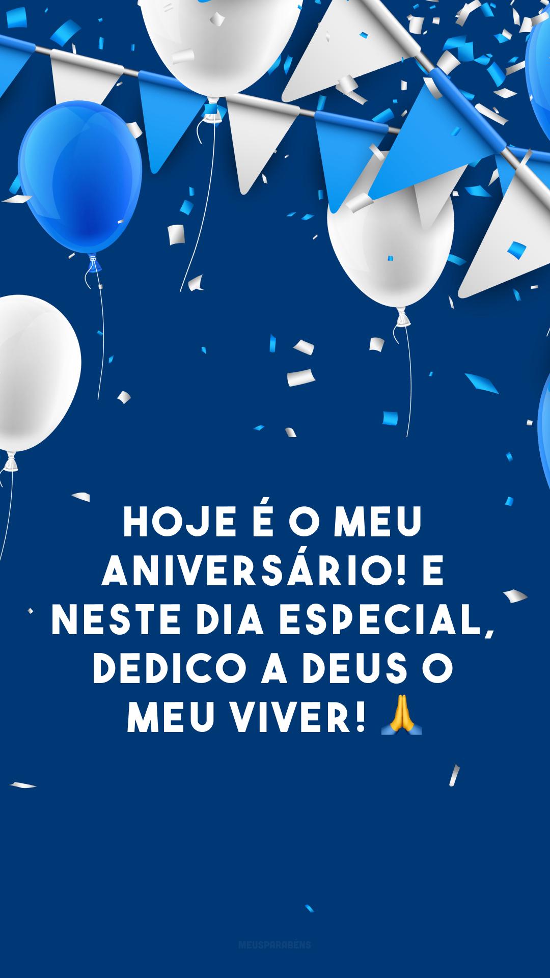 Hoje é o meu aniversário! E neste dia especial, dedico a Deus o meu viver! ?
