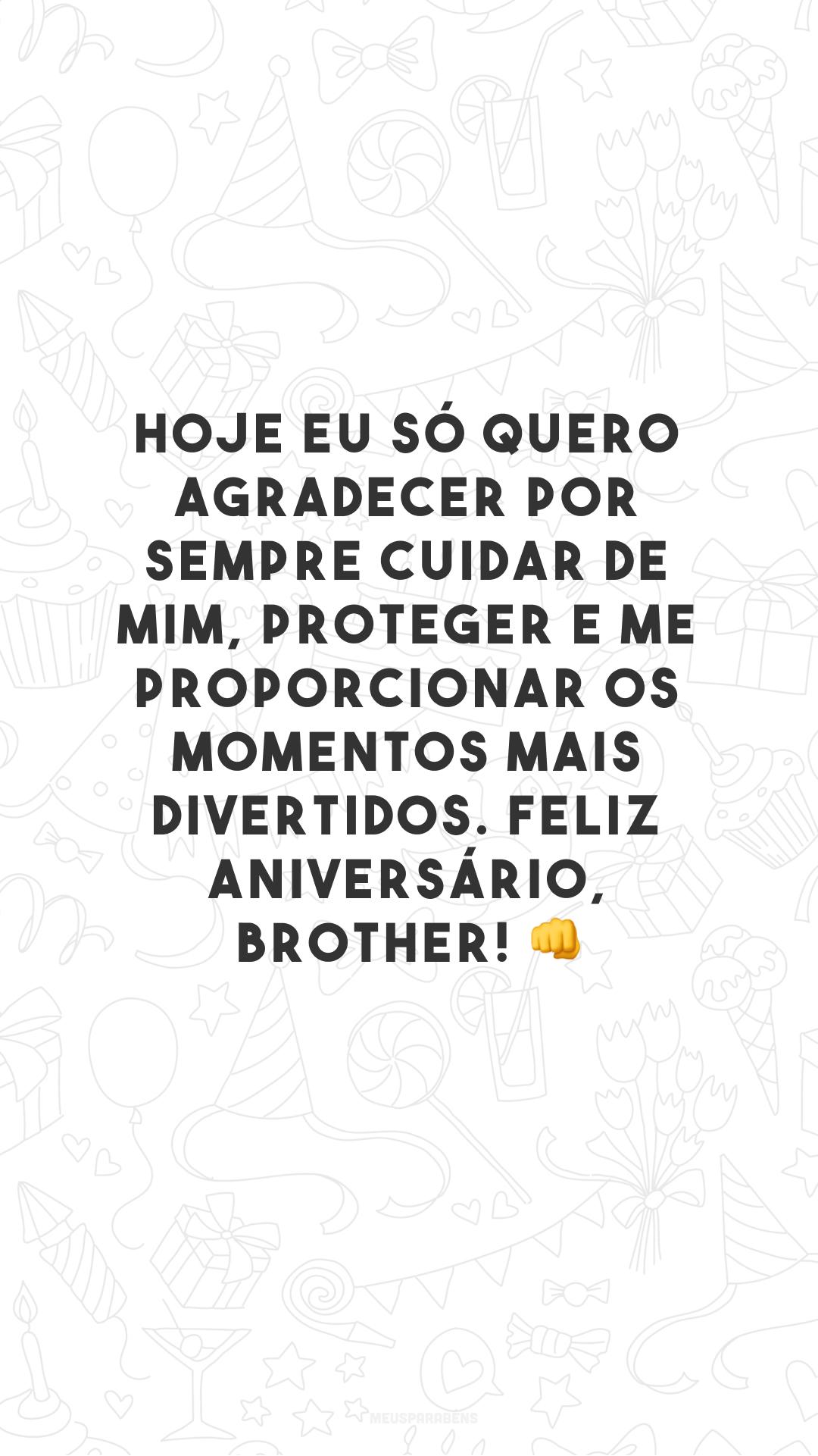 Hoje eu só quero agradecer por sempre cuidar de mim, proteger e me proporcionar os momentos mais divertidos. Feliz aniversário, brother! ?