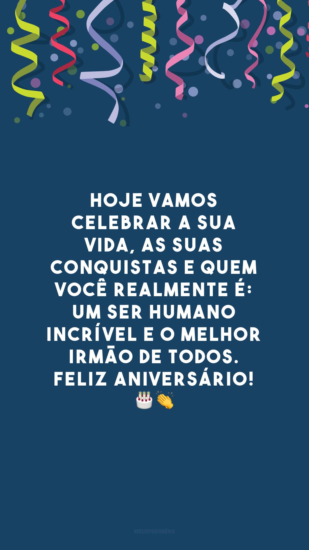 Hoje vamos celebrar a sua vida, as suas conquistas e quem você realmente é: um ser humano incrível e o melhor irmão de todos. Feliz aniversário! ??