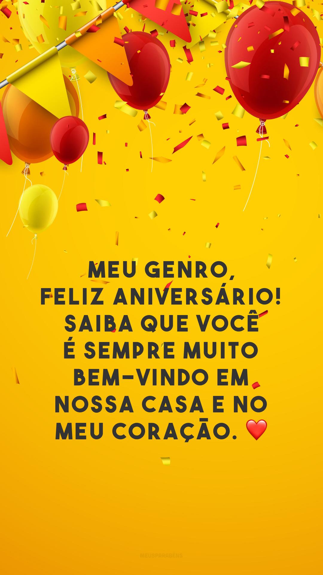 Meu genro, feliz aniversário! Saiba que você é sempre muito bem-vindo em nossa casa e no meu coração. ❤