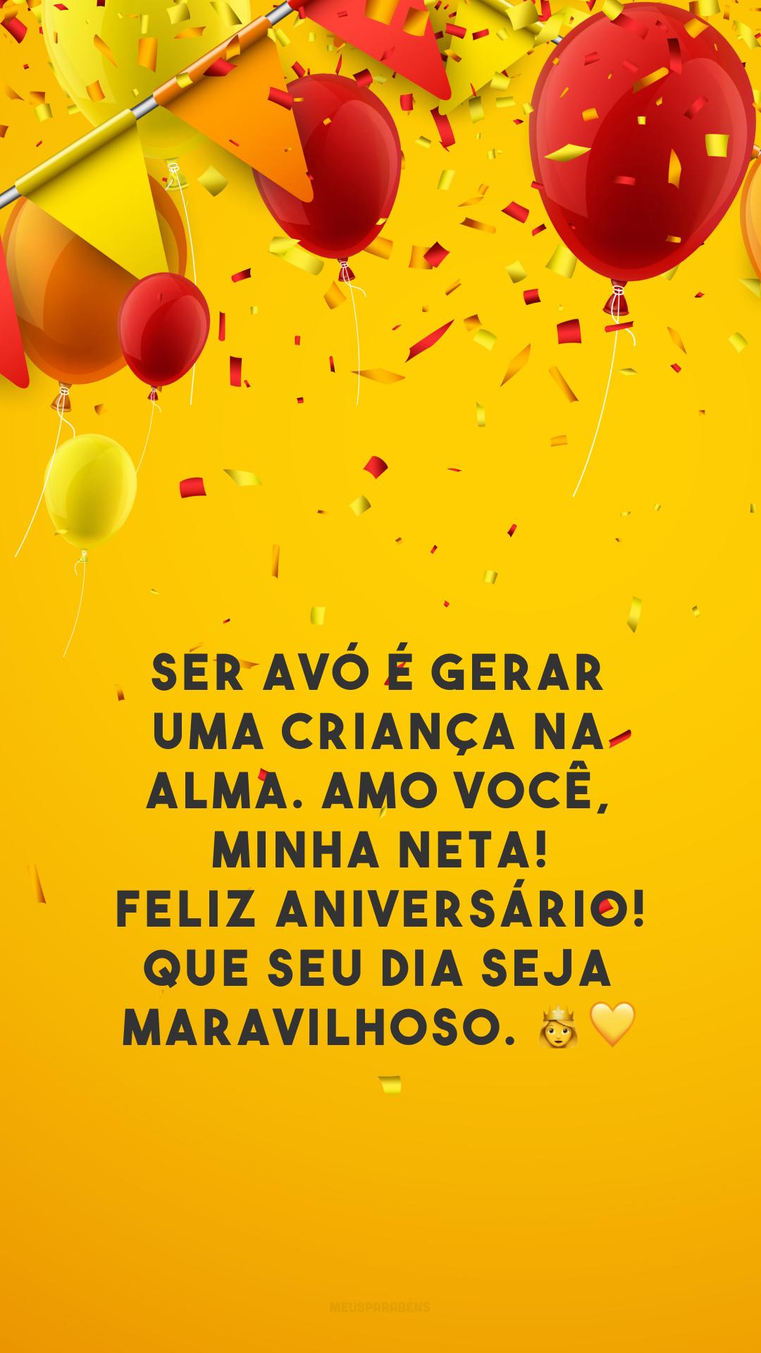 Ser avó é gerar uma criança na alma. Amo você, minha neta! Feliz aniversário! Que seu dia seja maravilhoso. 👑💛