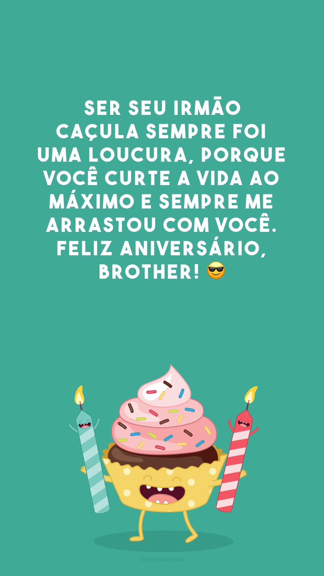 Ser seu irmão caçula sempre foi uma loucura, porque você curte a vida ao máximo e sempre me arrastou com você. Feliz aniversário, brother! ?