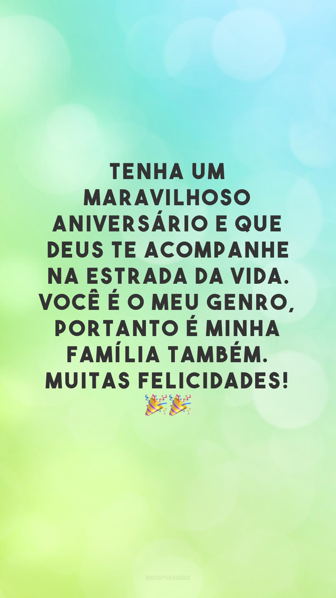 Tenha um maravilhoso aniversário e que Deus te acompanhe na estrada da vida. Você é o meu genro, portanto é minha família também. Muitas felicidades! 🎉🎉