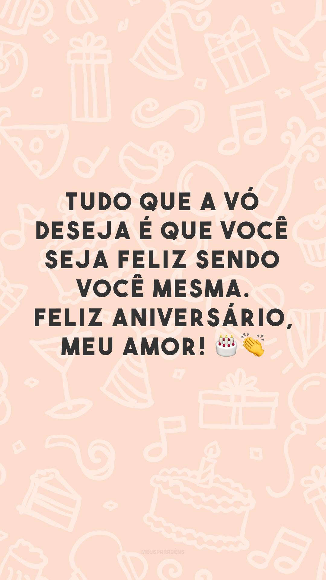 Tudo que a vó deseja é que você seja feliz sendo você mesma. Feliz aniversário, meu amor! 🎂👏
