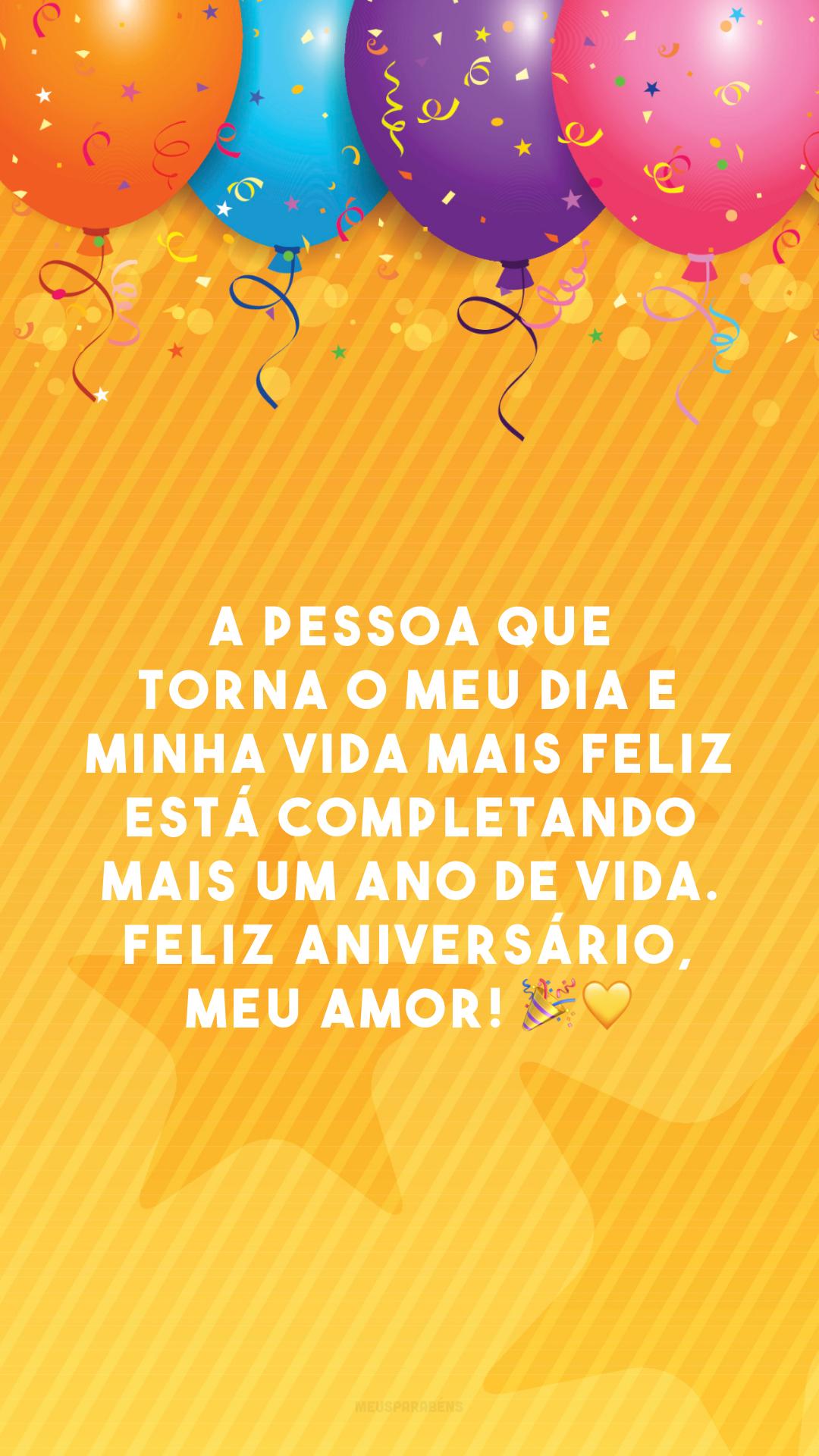 A pessoa que torna o meu dia e minha vida mais feliz está completando mais um ano de vida. Feliz aniversário, meu amor! 🎉💛
